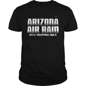 Arizona Air Raid Now Dropping Nuks  Unisex