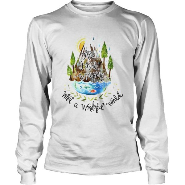 And I Think To Myself What A Wonderful World Camping Life  Long Sleeve