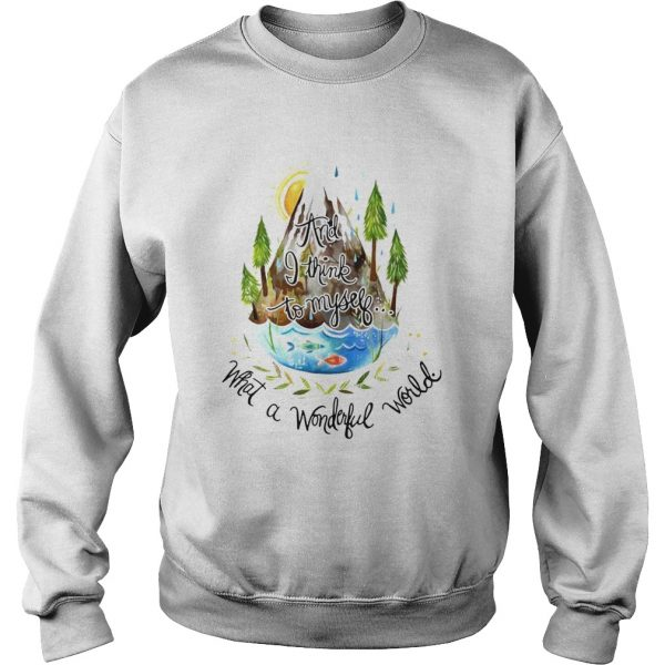And I Think To Myself What A Wonderful World Camping Life  Sweatshirt