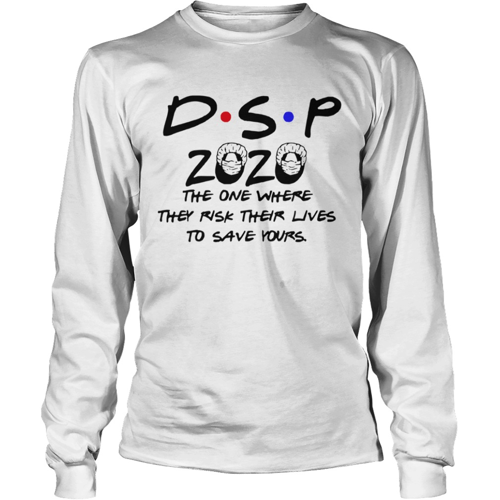 Dsp 2020 The One Where They Risk Their Lives To Save Yours  Long Sleeve