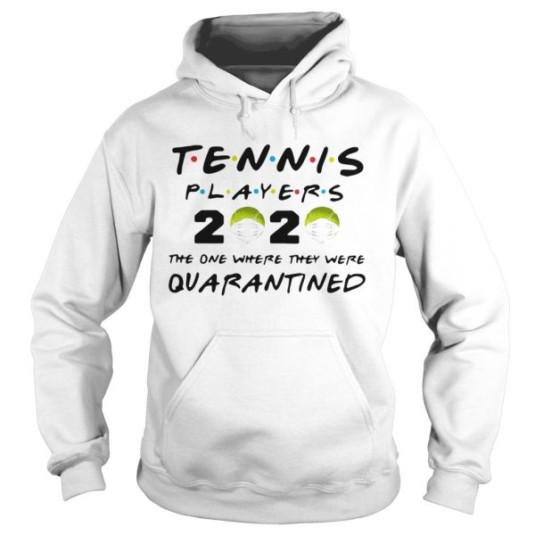 Tennis Players 2020 Face Mask The One Where They Were Quarantined  Hoodie