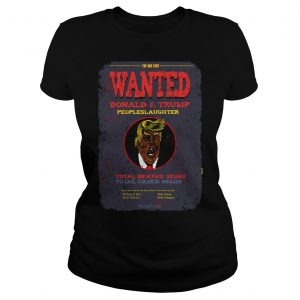 The Bad Seed Wanted Donald J Trump Peopleslaughter Shirt Classic Ladies