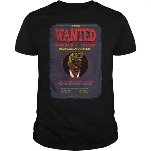 The Bad Seed Wanted Donald J Trump Peopleslaughter Shirt Unisex