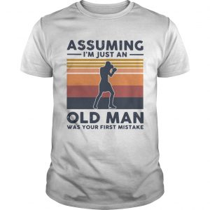 Boxing Assuming Im Just An Old Man Was Your First Mistake Vintage  Unisex
