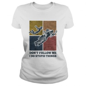 Snowmobile dont follow me I do Stupid things vintage  Classic Ladies