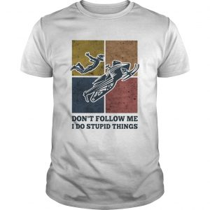 Snowmobile dont follow me I do Stupid things vintage  Unisex