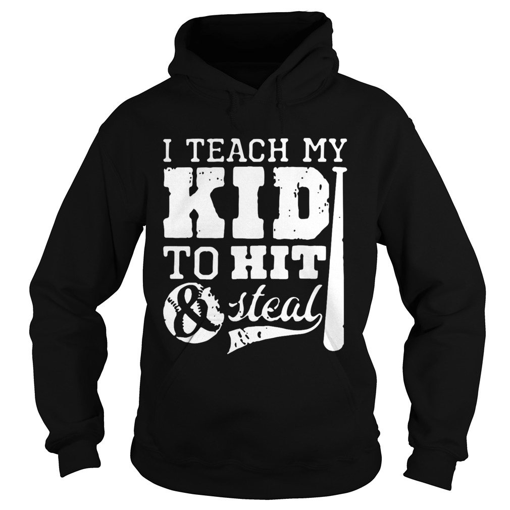 I Teach My Kid To Hit And Steal  Hoodie