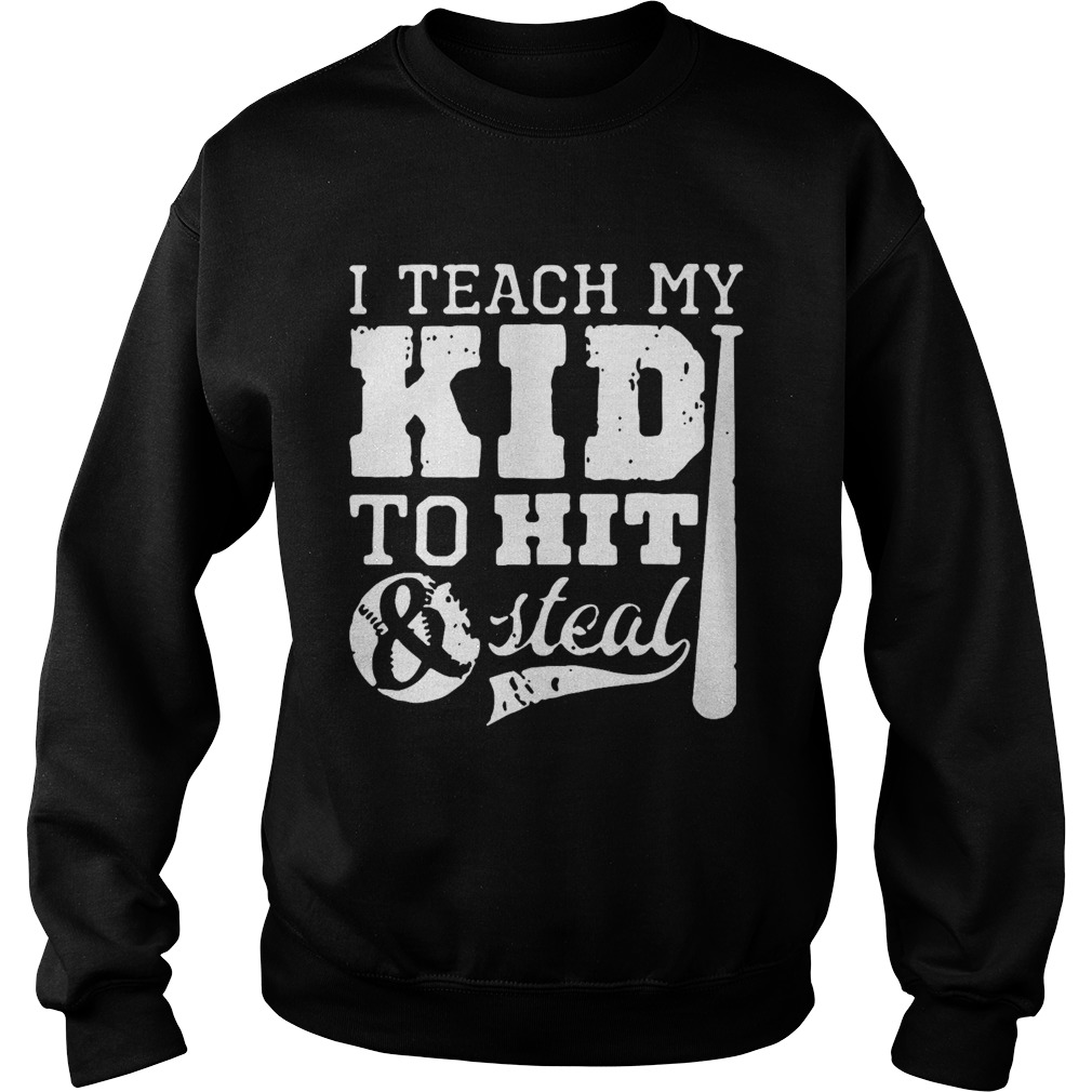 I Teach My Kid To Hit And Steal  Sweatshirt