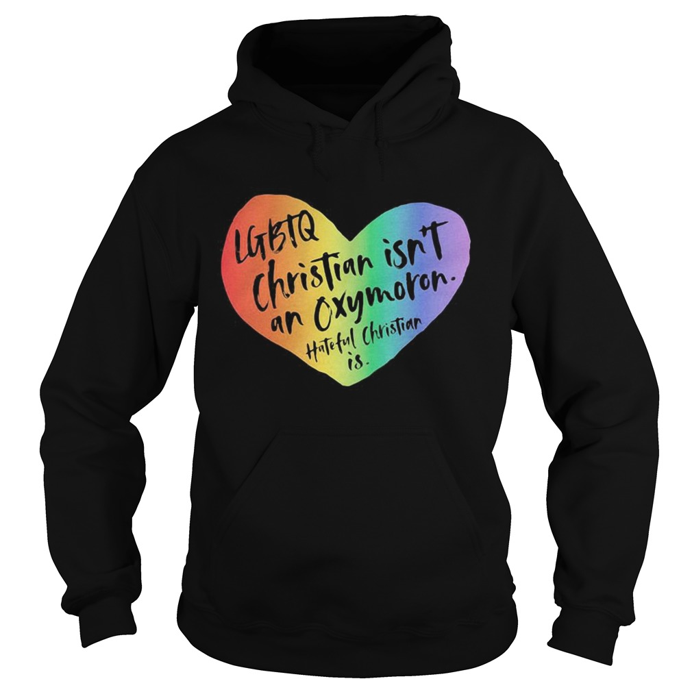 LGBTQ Christian Isnt An Oxymoron Hateful Christian Is  Hoodie