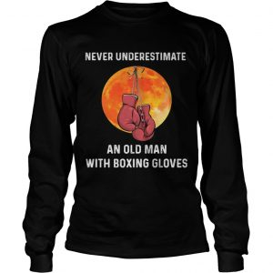 Never underestimate an old man with boxing gloves sunset  Long Sleeve