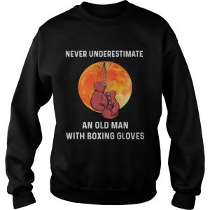Never underestimate an old man with boxing gloves sunset  Sweatshirt