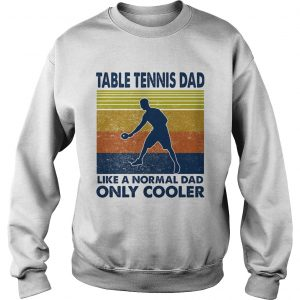 Table tennis dad like a normal dad only cooler vintage retro  Sweatshirt