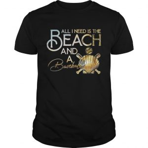 All I Need Is The Beach And A Baseball  Unisex