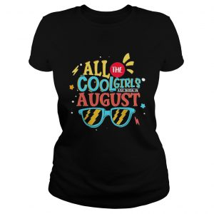 All the cool girls are born in august  Classic Ladies