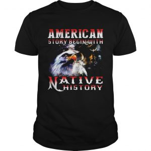 American Story Begin With Native History  Unisex
