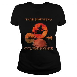 On a dark desert highway cool wind in my hair witch sunset  Classic Ladies