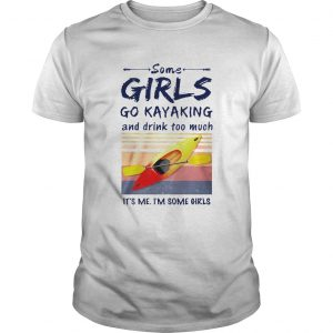 Some Girls Go Kayaking And Drink Too Much Vintage  Unisex