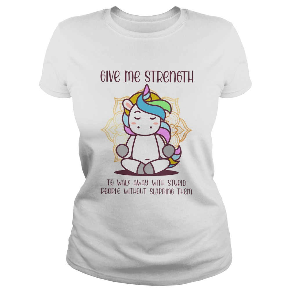 Unicorn Give Me Strength To Walk Away With Stupid People Without Slapping  Classic Ladies