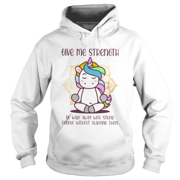 Unicorn Give Me Strength To Walk Away With Stupid People Without Slapping  Hoodie