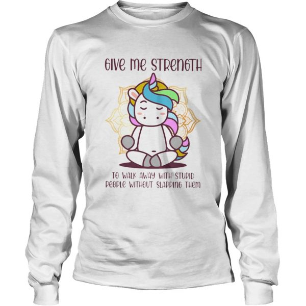 Unicorn Give Me Strength To Walk Away With Stupid People Without Slapping  Long Sleeve