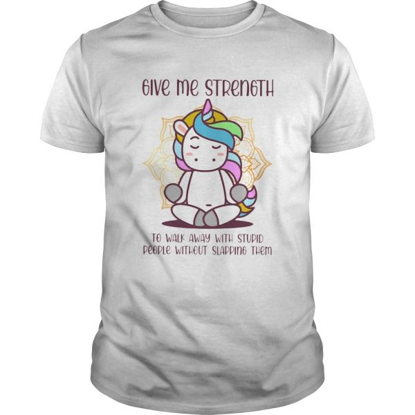 Unicorn Give Me Strength To Walk Away With Stupid People Without Slapping  Unisex