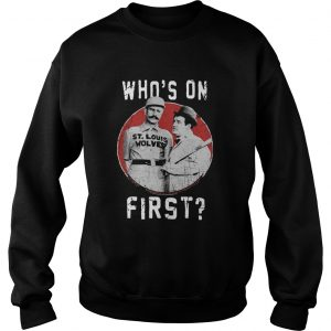 Whos On ST Louis Wolves First  Sweatshirt