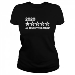 2020 year reviewed An Absolute Shitshow Single Star  Classic Women's T-shirt