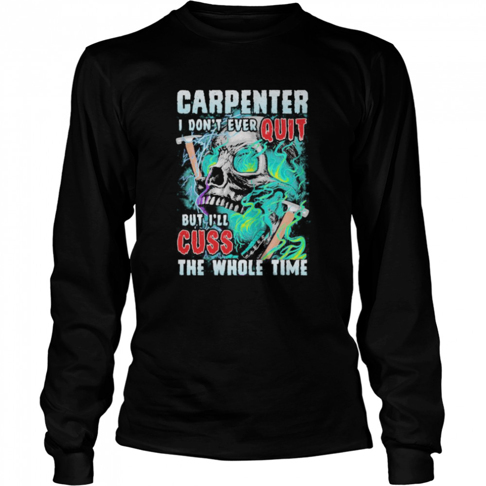 Carpenter i don't ever quit but i'll cuss the whole time skull  Long Sleeved T-shirt