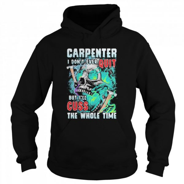 Carpenter i don't ever quit but i'll cuss the whole time skull  Unisex Hoodie