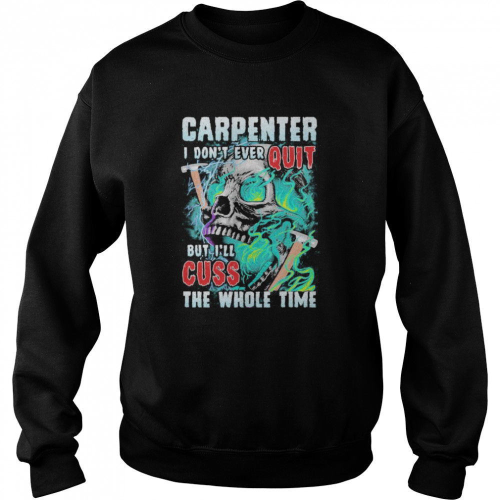 Carpenter i don't ever quit but i'll cuss the whole time skull  Unisex Sweatshirt