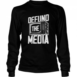 Defund The Media  Long Sleeved T-shirt