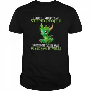 Dragon I Don't Understand Stupid People Maybe I Should Take one Apart To See How It Works  Classic Men's T-shirt