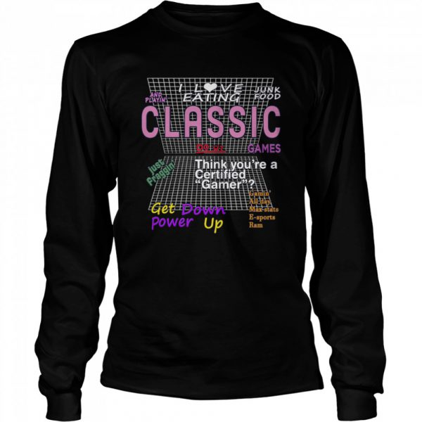 I Love Eating Junk Food And Playing Classic Games  Long Sleeved T-shirt