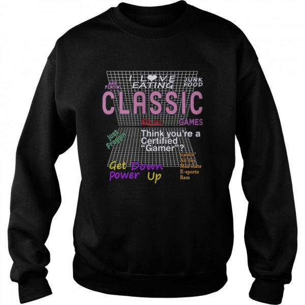 I Love Eating Junk Food And Playing Classic Games  Unisex Sweatshirt