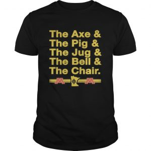 The axe and the pig and the jug and the bell and the chair  Unisex