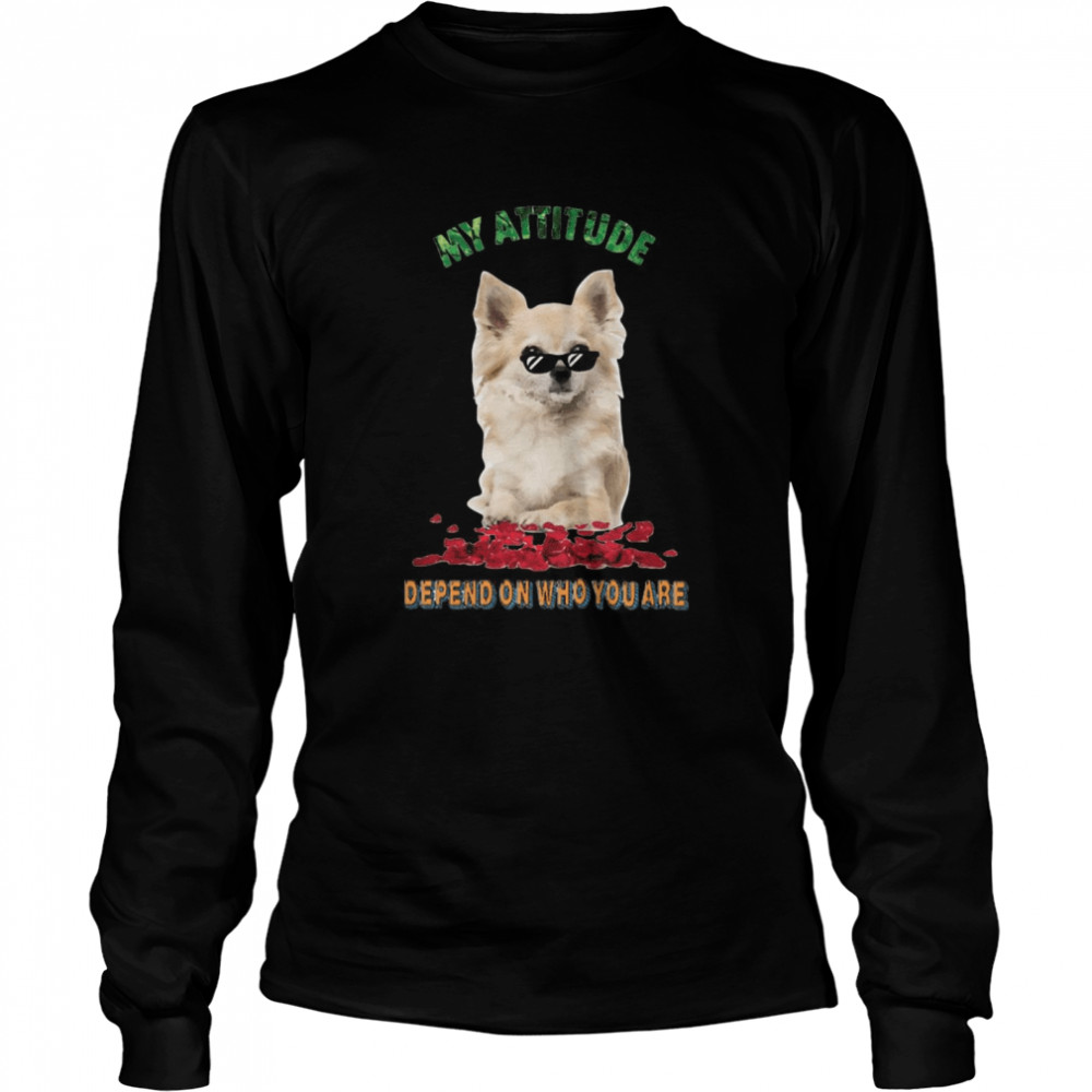 My Attitude Depend On Who You Are  Long Sleeved T-shirt