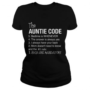 The Auntie Code 5 Bedtime Is When Ever 4 The Answer Is Always Yes 3 I Alays Have Your Back 2 Mom Do Classic Ladies