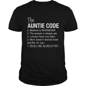 The Auntie Code 5 Bedtime Is When Ever 4 The Answer Is Always Yes 3 I Alays Have Your Back 2 Mom Do Unisex