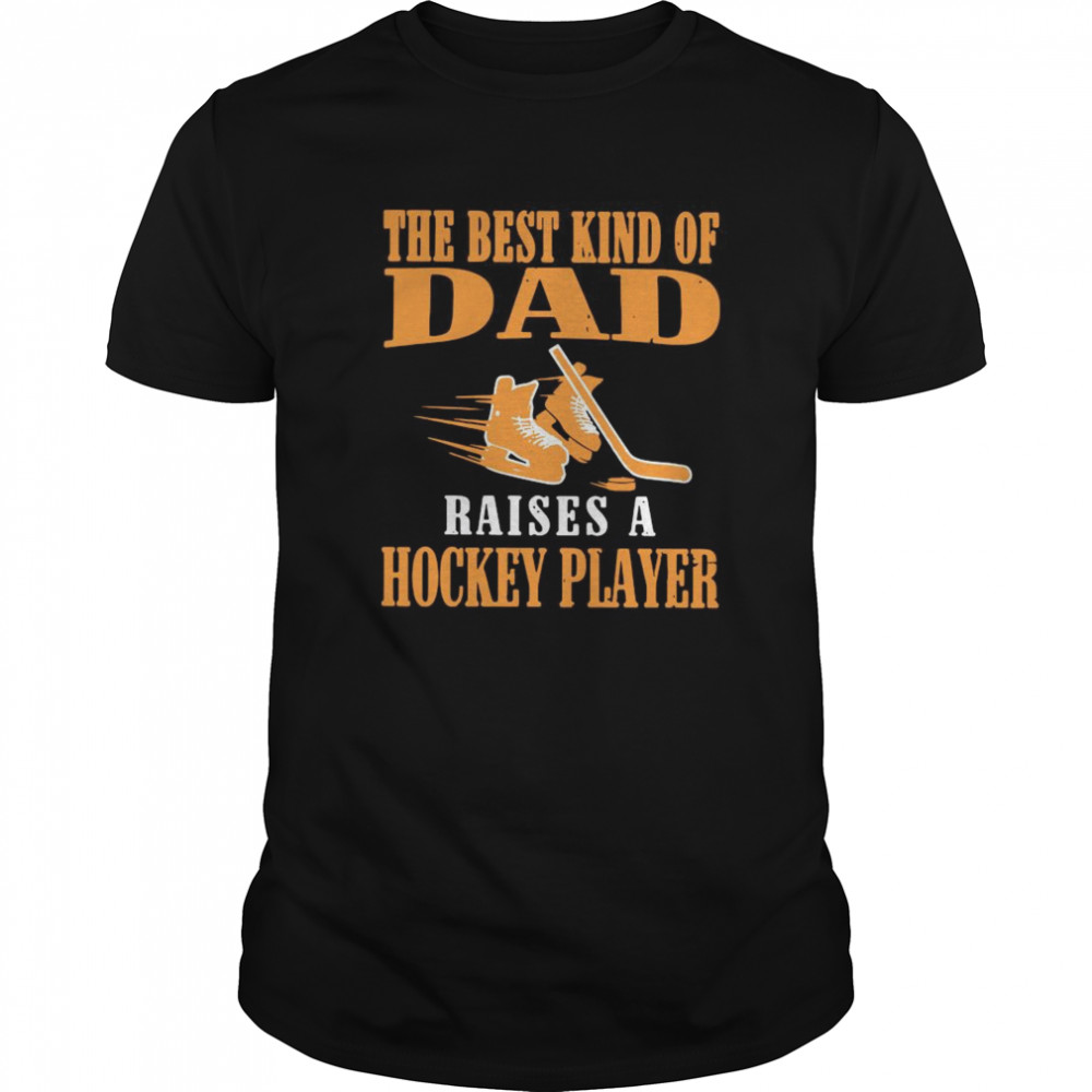 The Best Kind Of Dad Raises A Hockey Player  Classic Men's T-shirt