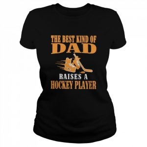 The Best Kind Of Dad Raises A Hockey Player  Classic Women's T-shirt