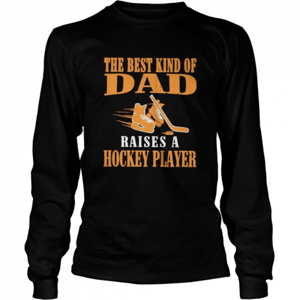 The Best Kind Of Dad Raises A Hockey Player  Long Sleeved T-shirt