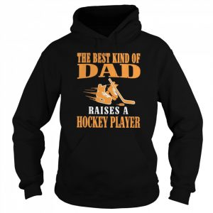 The Best Kind Of Dad Raises A Hockey Player  Unisex Hoodie