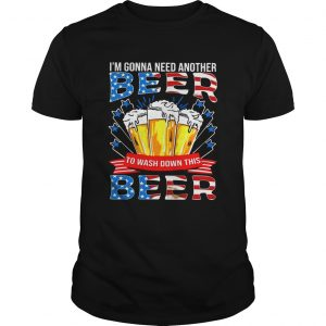 Im Gonna Need Another Beer To Wash Down This Beer American Flag  Unisex