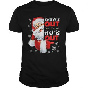 Snows Out Hos Out Funny Santa Claus Christmas  Unisex