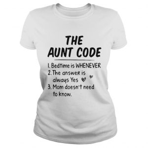 The Aunt Code Bedtime Is Whenever The Answer Is Always Yes Mom Doesnt Need To Know  Classic Ladies