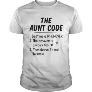 The Aunt Code Bedtime Is Whenever The Answer Is Always Yes Mom Doesnt Need To Know  Unisex