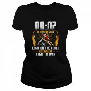 00 02 Of There Is Still Time On The Clock There Is Still Time To Win  Classic Women's T-shirt