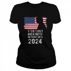 01202021 Greatness On Pause Until 2024 Pro Donald Trump USA Flag  Classic Women's T-shirt