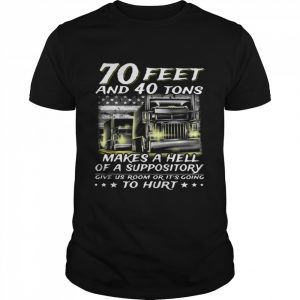 70 Feet And 40 Tons Makes A Hell Of A Suppository Give Us Room Or Going  Classic Men's T-shirt