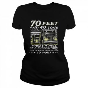 70 Feet And 40 Tons Makes A Hell Of A Suppository Give Us Room Or Going  Classic Women's T-shirt